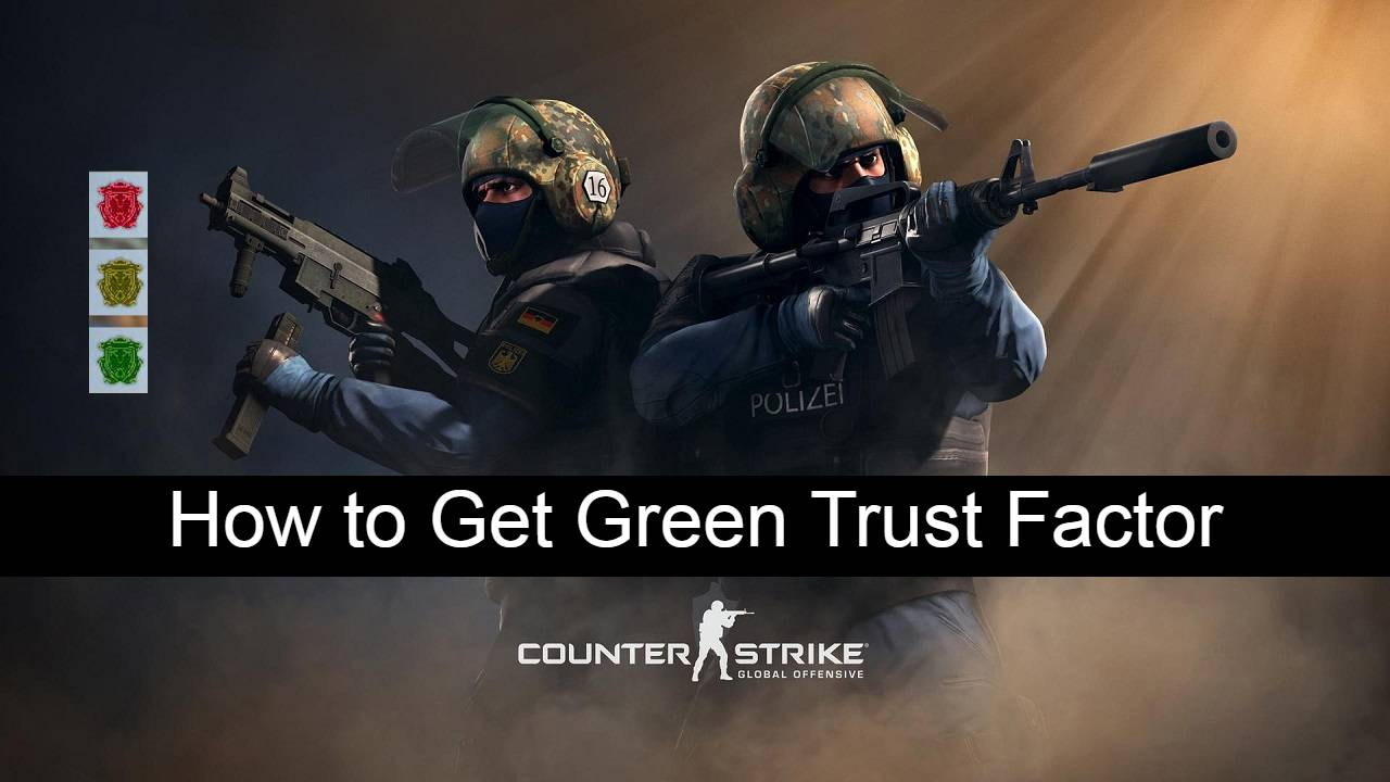 how to get green trust factor in csgo