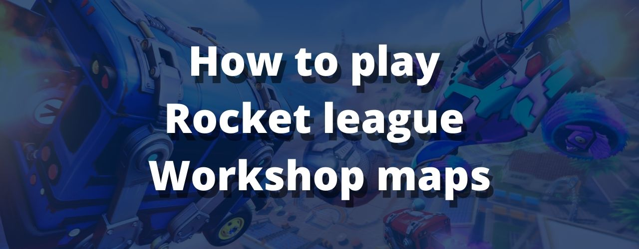 how to play RL workshop maps