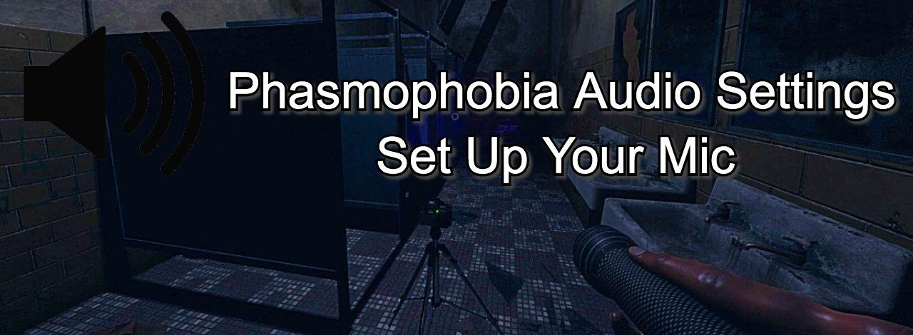 phasmophobia audio settings - set up mic